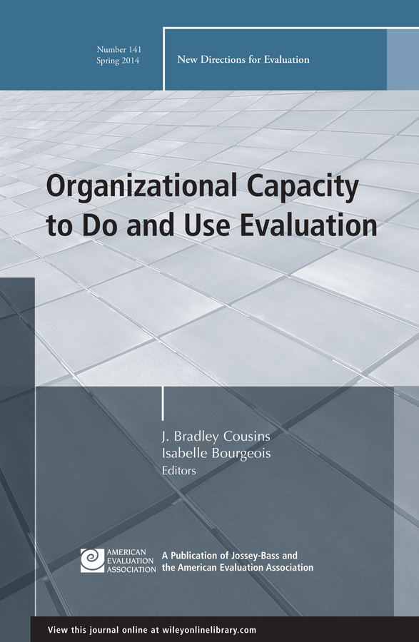 Cousins J. Bradley Organizational Capacity to Do and Use Evaluation. New Directions for Evaluation, Number 141 a new lease of death