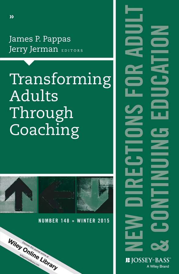 Pappas James P. Transforming Adults Through Coaching: New Directions for Adult and Continuing Education, Number 148