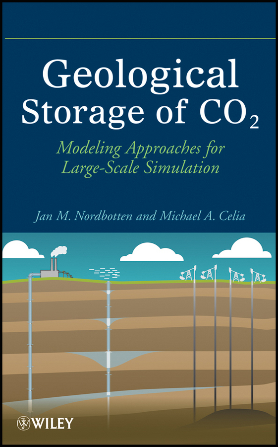 Nordbotten Jan Martin Geological Storage of CO2. Modeling Approaches for Large-Scale Simulation yec ccs pcu