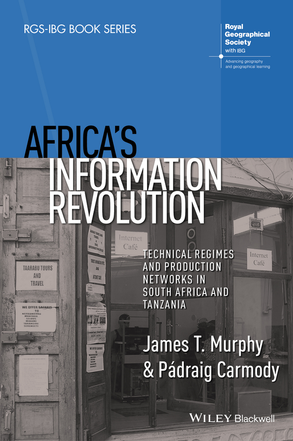 Murphy James T. Africa's Information Revolution. Technical Regimes and Production Networks in South Africa and Tanzania kinji mori concept oriented research and development in information technology