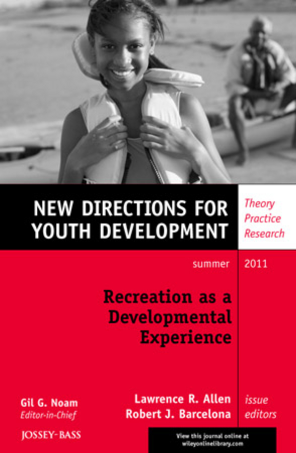 Allen Lawrence R. Recreation as a Developmental Experience: Theory Practice Research. New Directions for Youth Development, Number 130 juvenile law violators human rights and the development of new juvenile justice systems