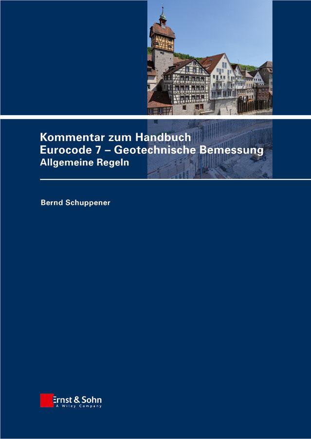 Kommentar zum Handbuch Eurocode 7 - Geotechnische Bemessung. Allgemeine Regeln ( Schuppener Bernd  )