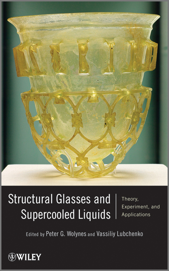 Lubchenko Vassiliy Structural Glasses and Supercooled Liquids. Theory, Experiment, and Applications