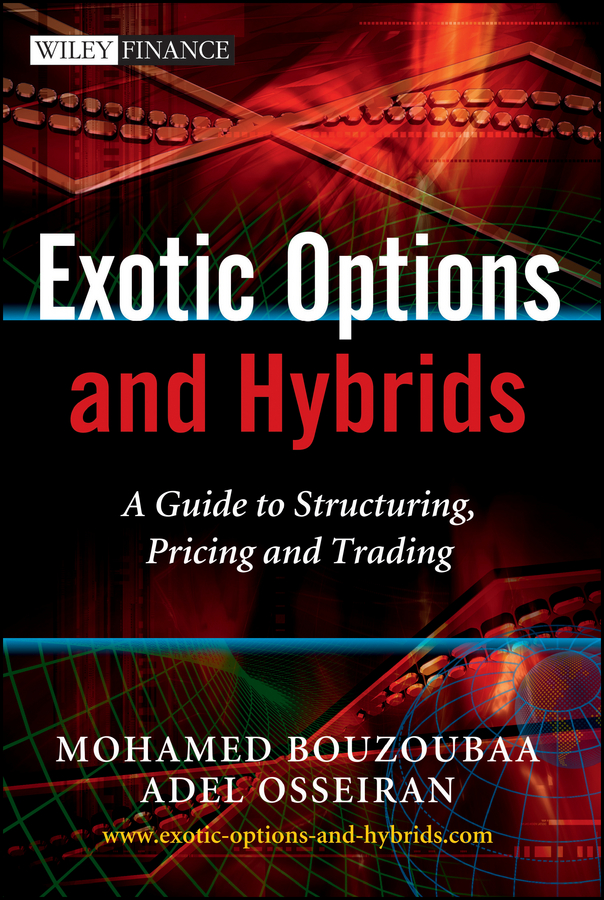 Osseiran Adel Exotic Options and Hybrids. A Guide to Structuring, Pricing and Trading leonardo marroni pricing and hedging financial derivatives a guide for practitioners