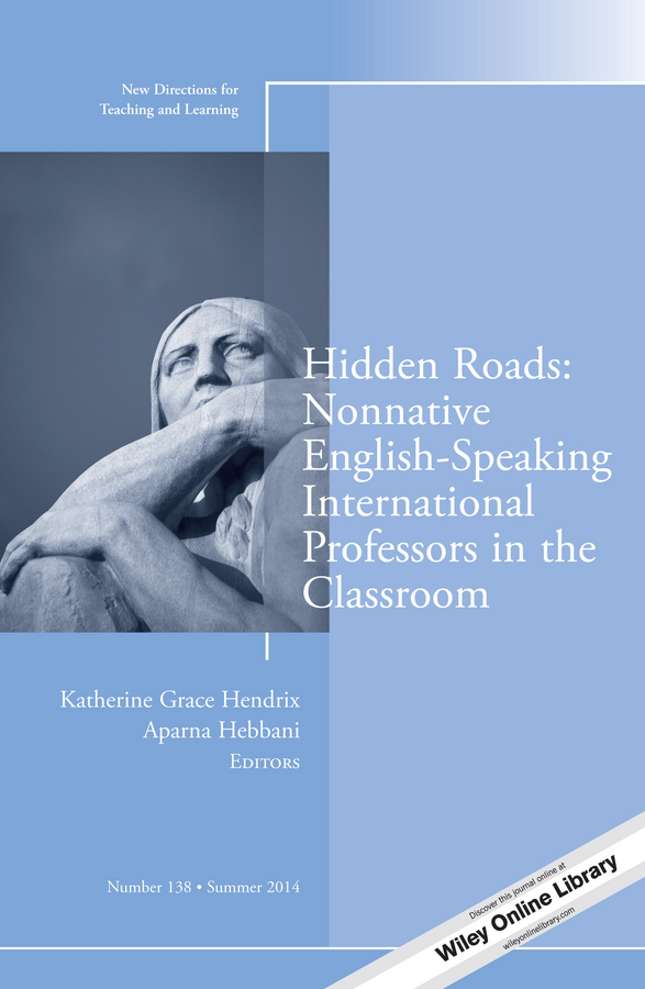 Hendrix Katherine Grace Hidden Roads: Nonnative English-Speaking International Professors in the Classroom. New Directions for Teaching and Learning, Number 138 цена в Москве и Питере