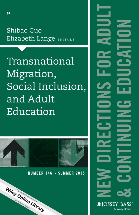 Lange Elizabeth Transnational Migration, Social Inclusion, and Adult Education. New Directions for Adult and Continuing Education, Number 146 цена