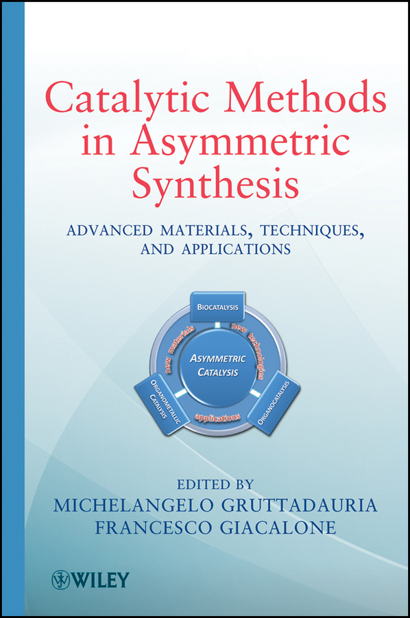 Giacalone Francesco Catalytic Methods in Asymmetric Synthesis. Advanced Materials, Techniques, and Applications david farrusseng metal organic frameworks applications from catalysis to gas storage