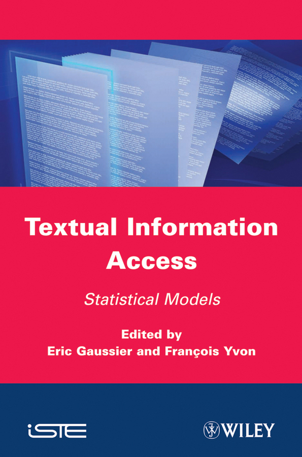 Gaussier Eric Textual Information Access. Statistical Models access to information and communication technologies icts