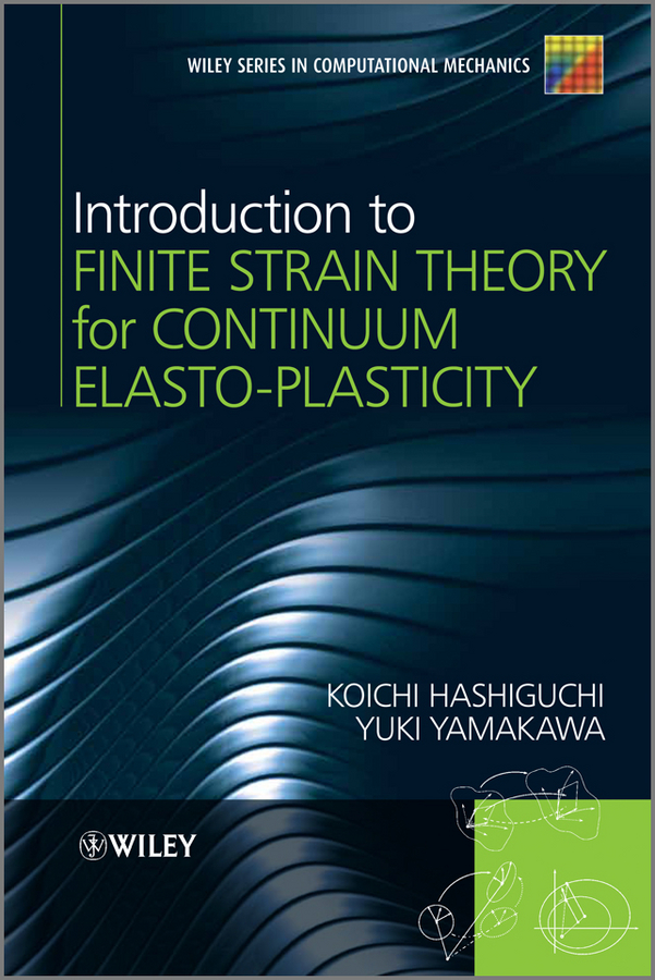 Hashiguchi Koichi Introduction to Finite Strain Theory for Continuum Elasto-Plasticity eisley joe g analysis of structures an introduction including numerical methods