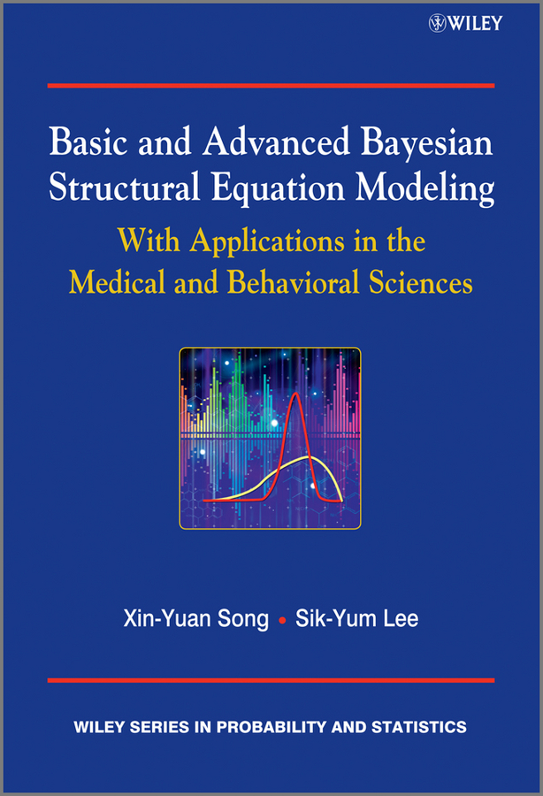 Song Xin-Yuan Basic and Advanced Bayesian Structural Equation Modeling. With Applications in the Medical and Behavioral Sciences structural equation modeling with eqs basic concepts applications and programming cd rom