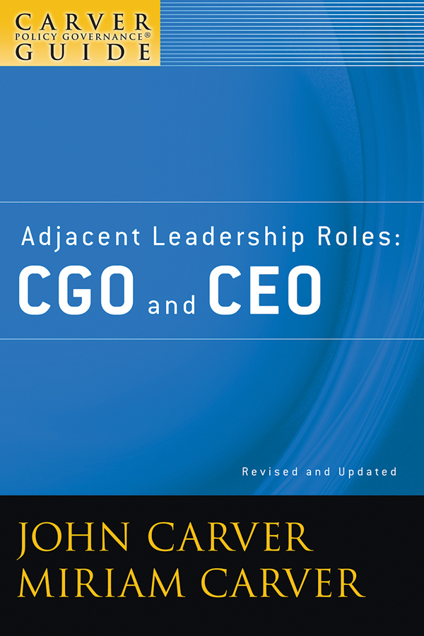 Carver Miriam Mayhew A Carver Policy Governance Guide, Adjacent Leadership Roles. CGO and CEO