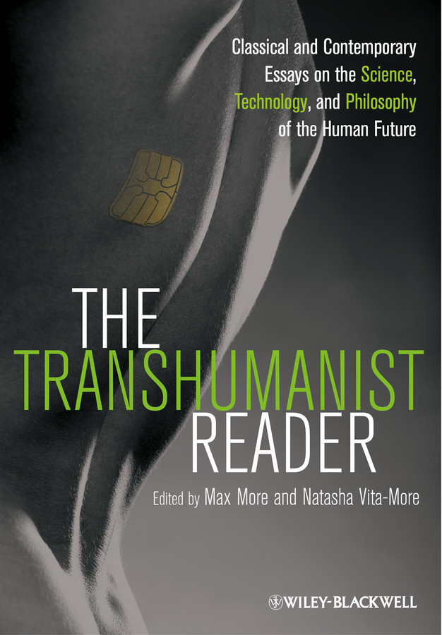 More Max The Transhumanist Reader. Classical and Contemporary Essays on the Science, Technology, and Philosophy of the Human Future