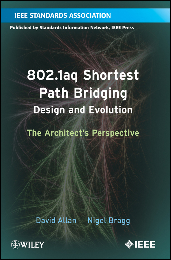 Allan David 802.1aq Shortest Path Bridging Design and Evolution. The Architect's Perspective bridging the gaps – improving the knowledge together