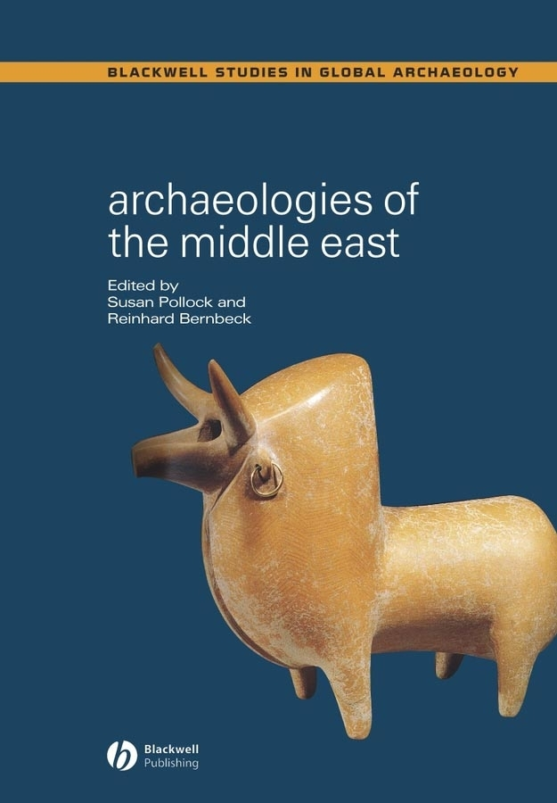 Bernbeck Reinhard Archaeologies of the Middle East. Critical Perspectives east of the chesapeake