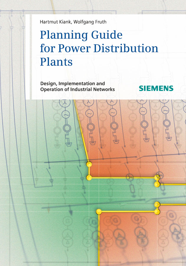 Fruth Wolfgang Planning Guide for Power Distribution Plants. Design, Implementation and Operation of Industrial Networks