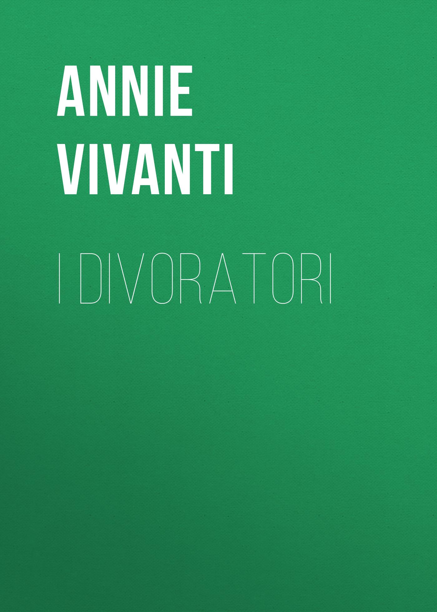 Annie Vivanti I divoratori annie vivanti gioia