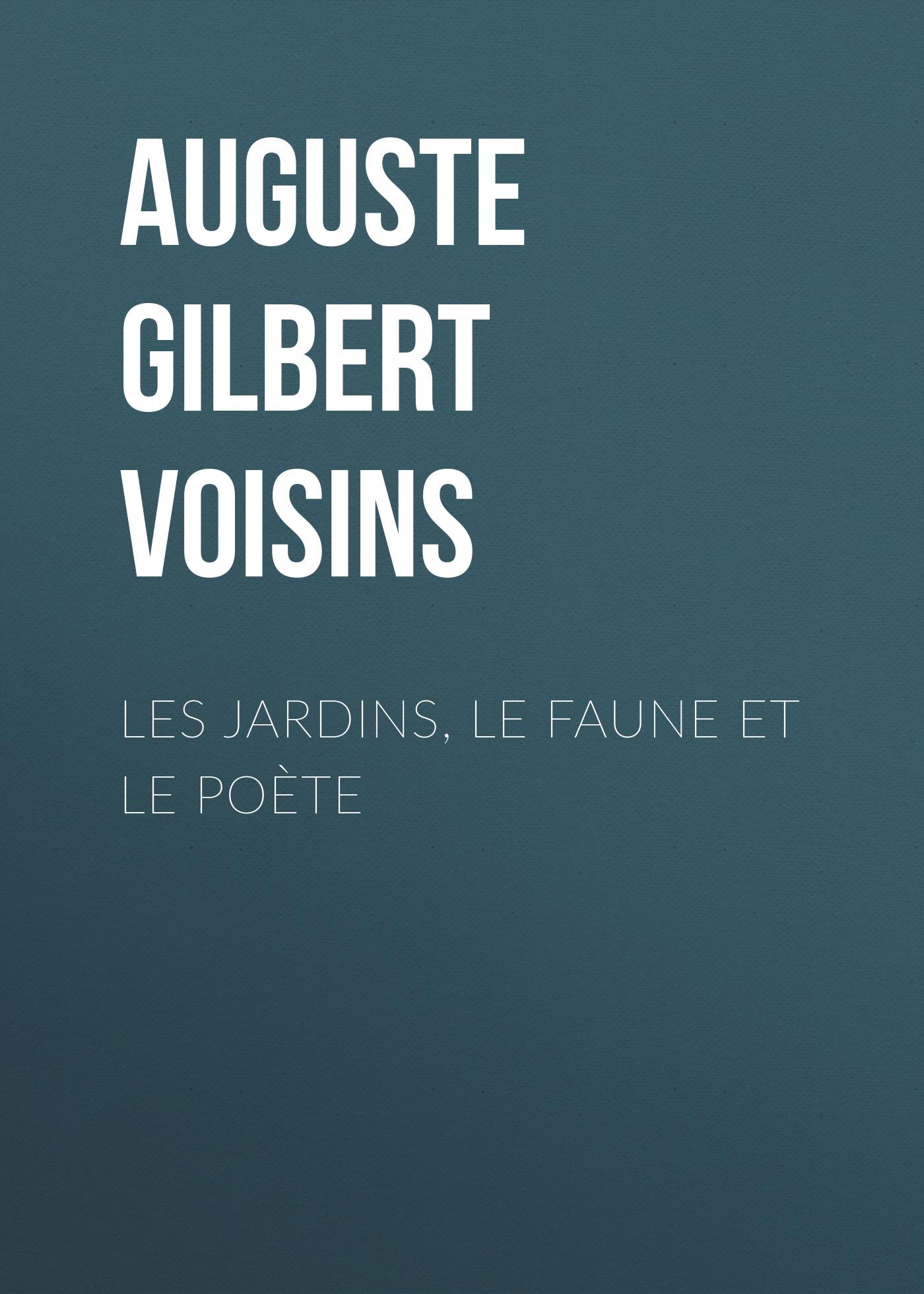 Auguste Gilbert de Voisins Les jardins, le faune et le poète auguste arnauné la monnaie le credit et le change