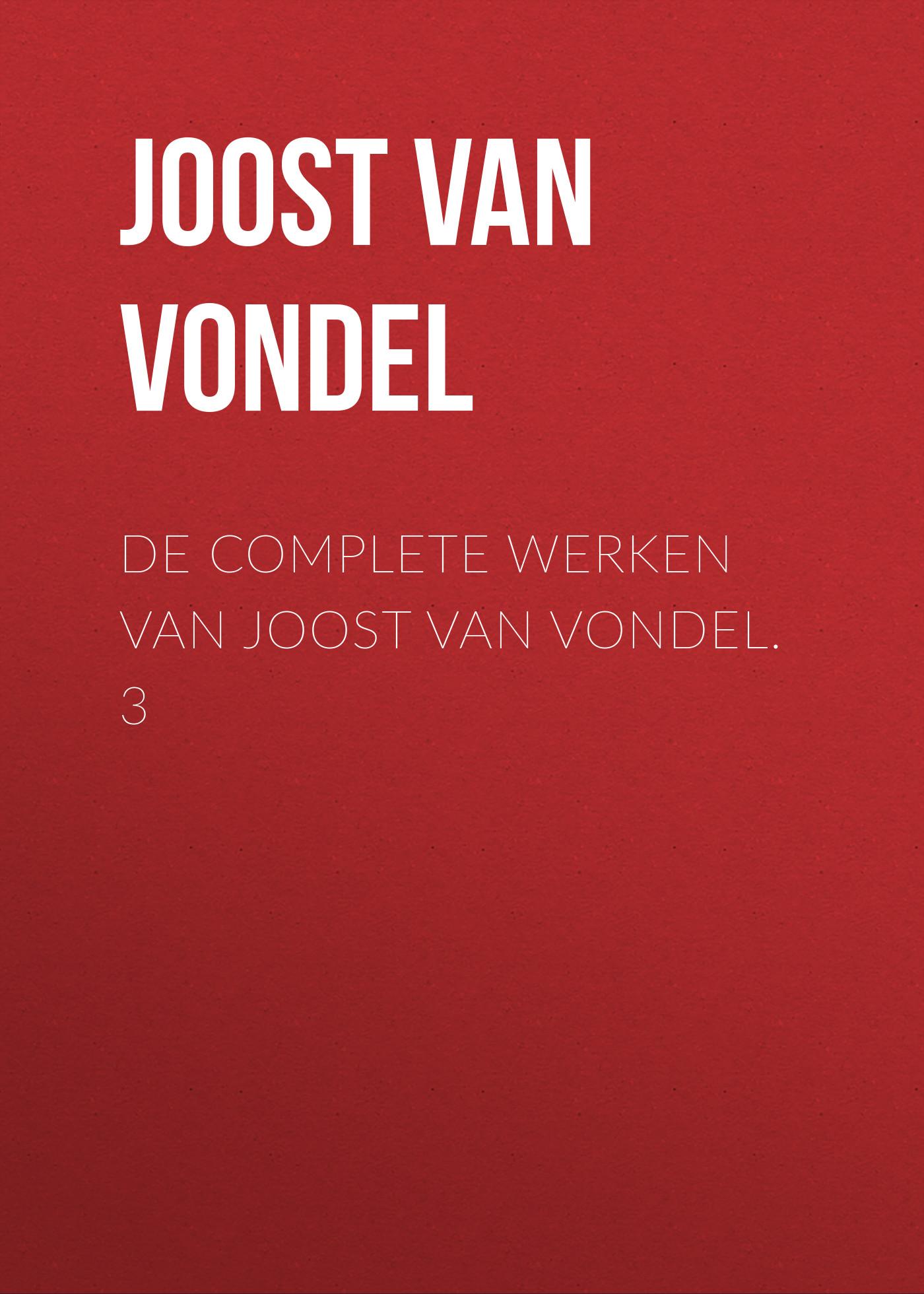 лучшая цена Joost van den Vondel De complete werken van Joost van Vondel. 3