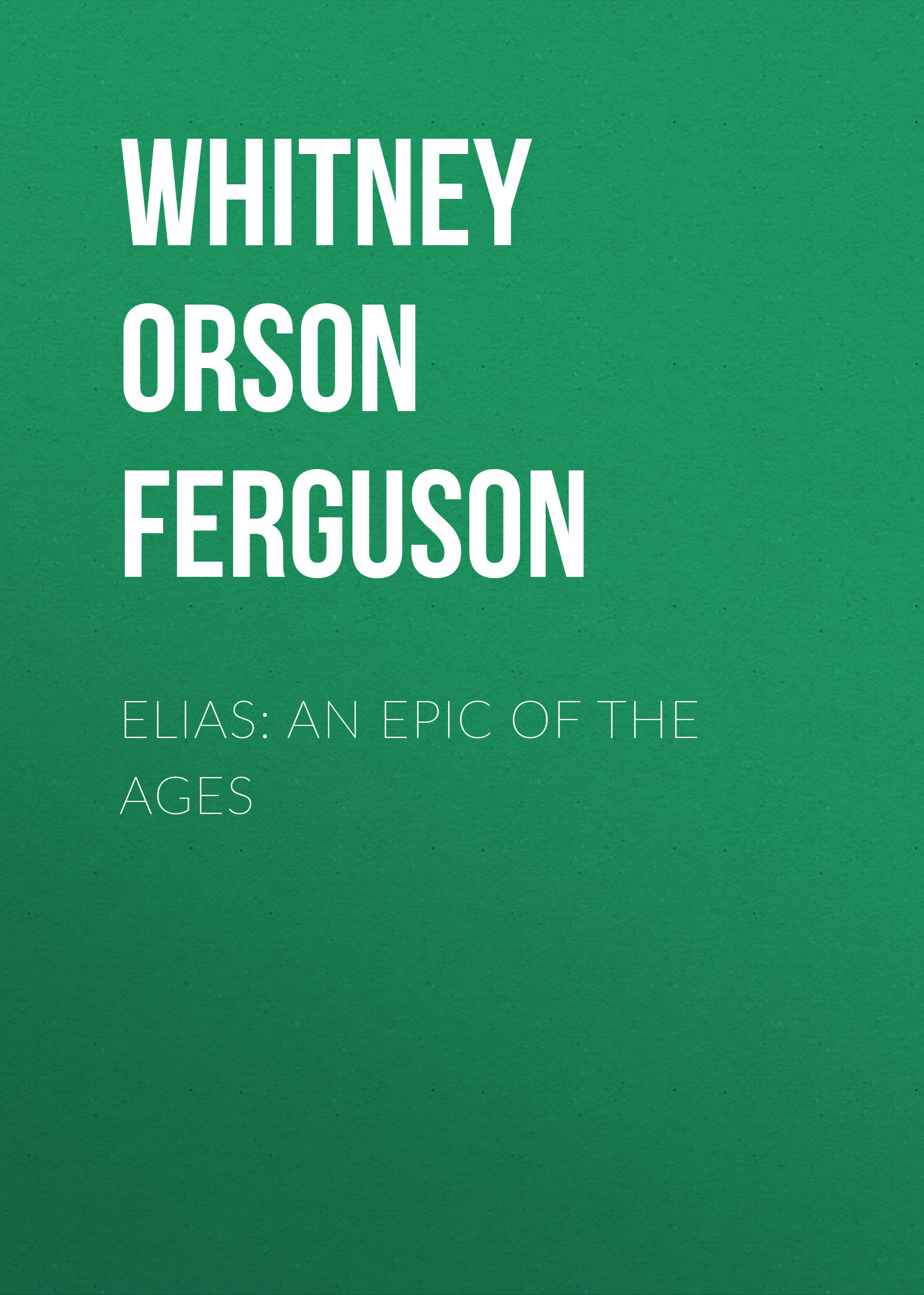 Whitney Orson Ferguson Elias: An Epic of the Ages ремень ecco elias
