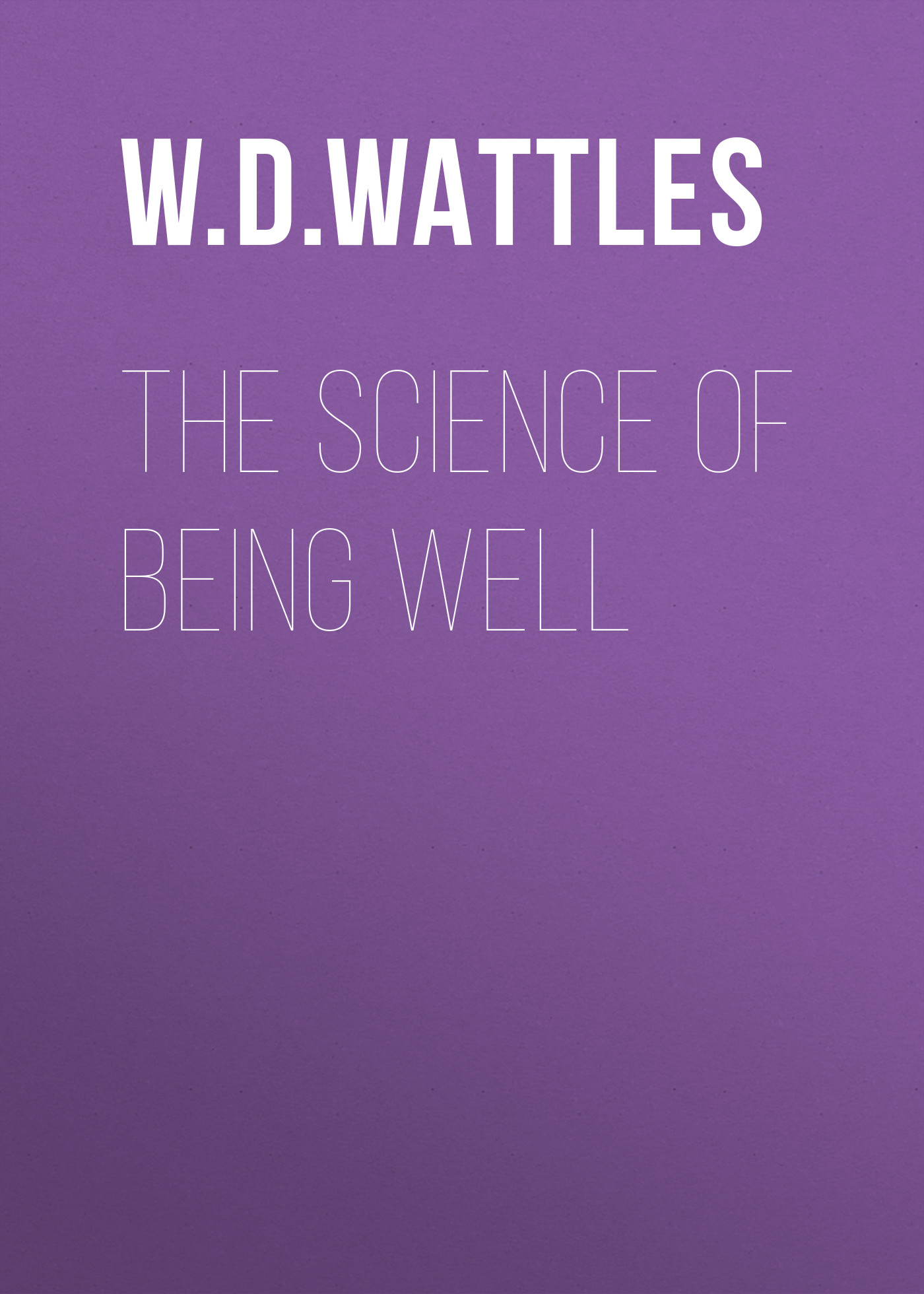W. D. Wattles The Science of Being Well hospitals for patient s healing and well being
