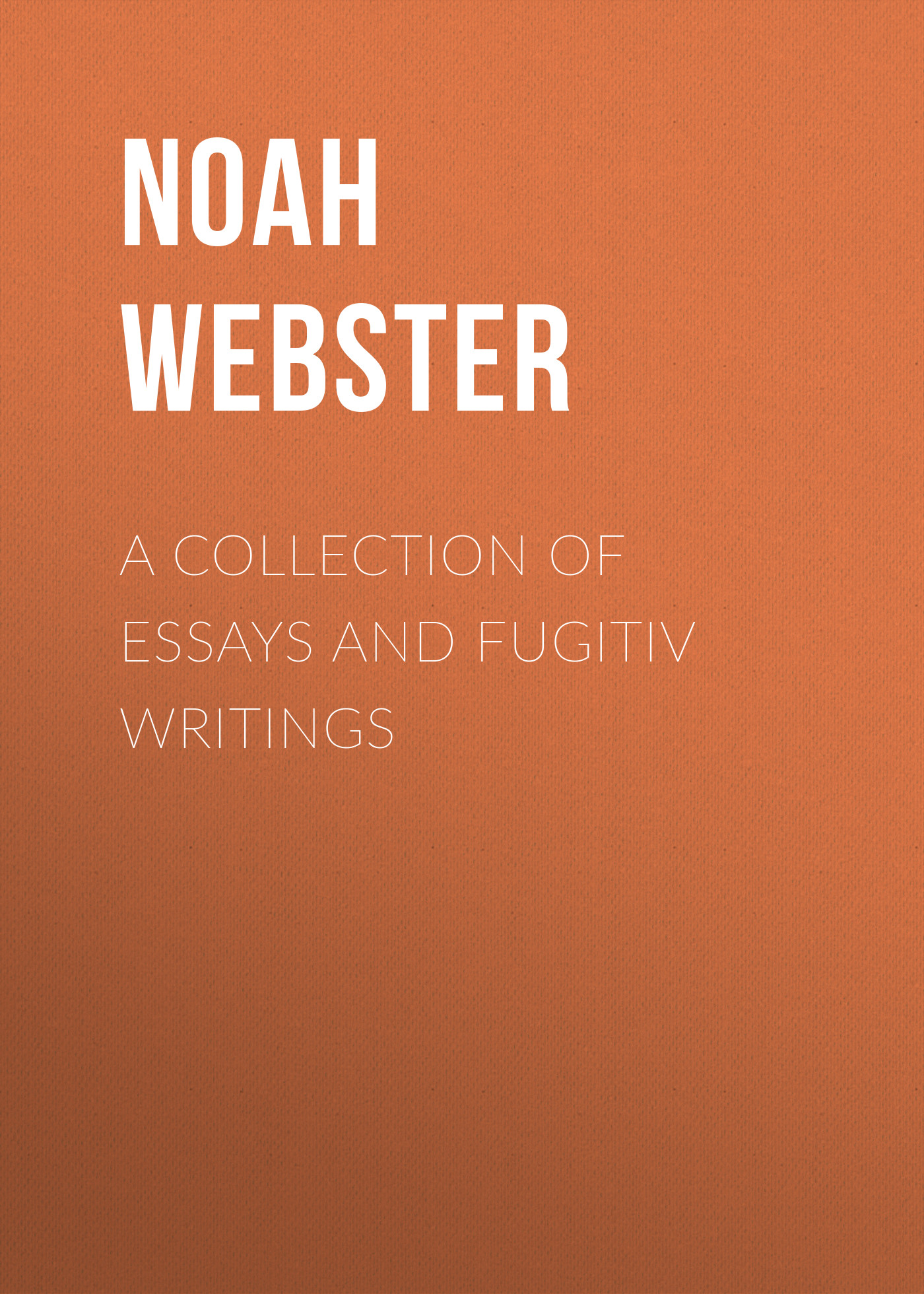 цена Noah Webster A Collection of Essays and Fugitiv Writings