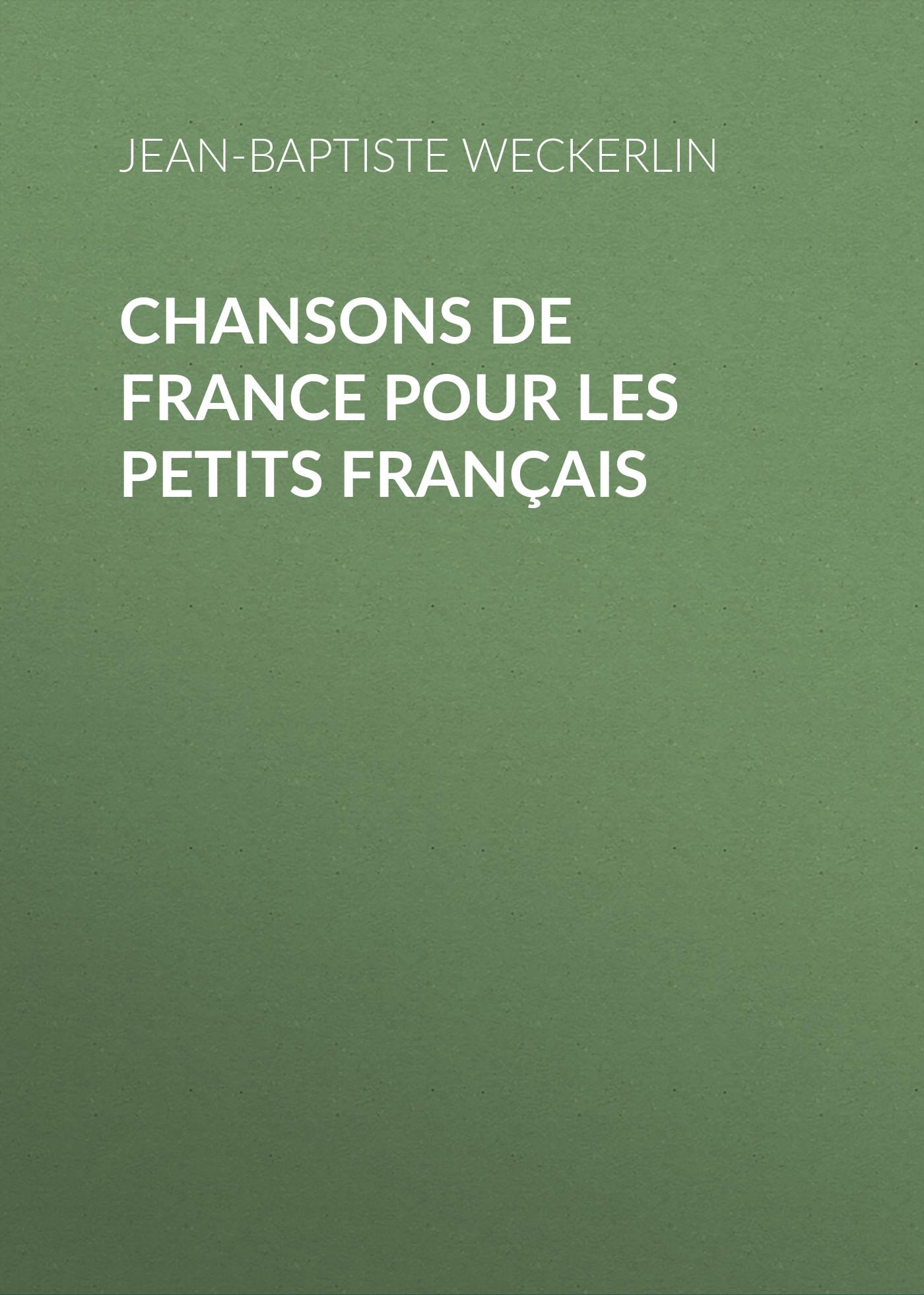 Jean-Baptiste Weckerlin Chansons de France pour les petits Français jean baptiste massillon sermons