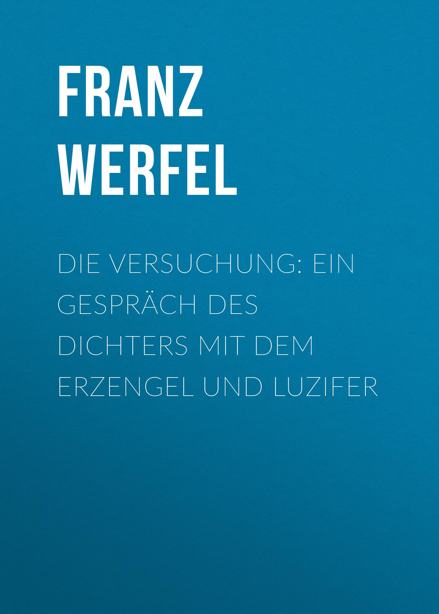 Franz Werfel Die Versuchung: Ein Gespräch des Dichters mit dem Erzengel und Luzifer huismann wilfried rendezvous mit dem tod