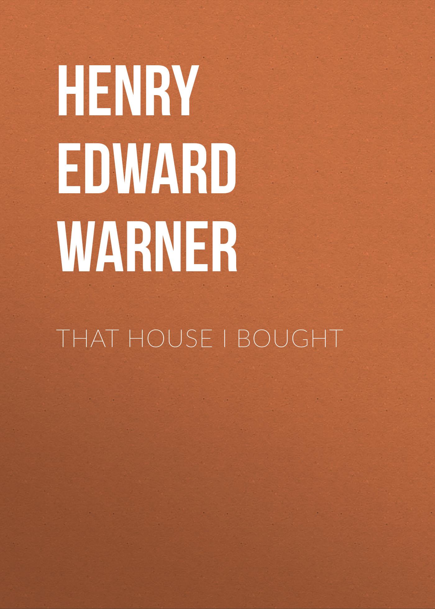 цена на Henry Edward Warner That House I Bought