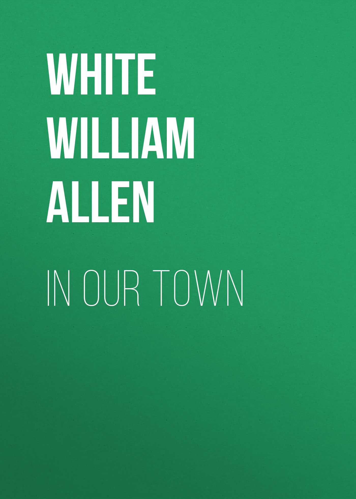 White William Allen In Our Town