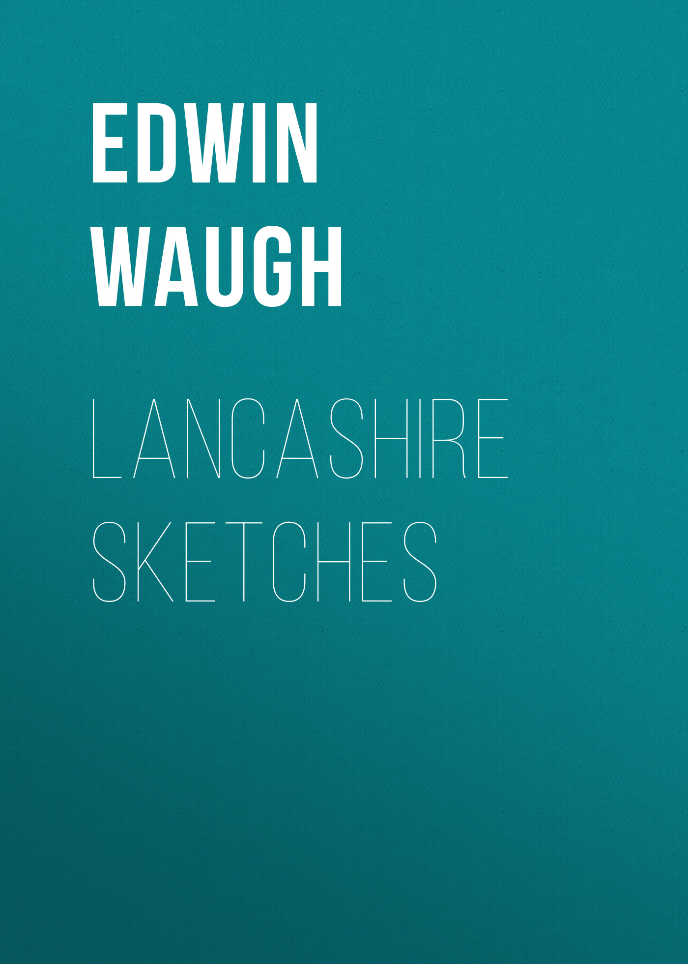 Edwin Waugh Lancashire Sketches купить в Москве 2019