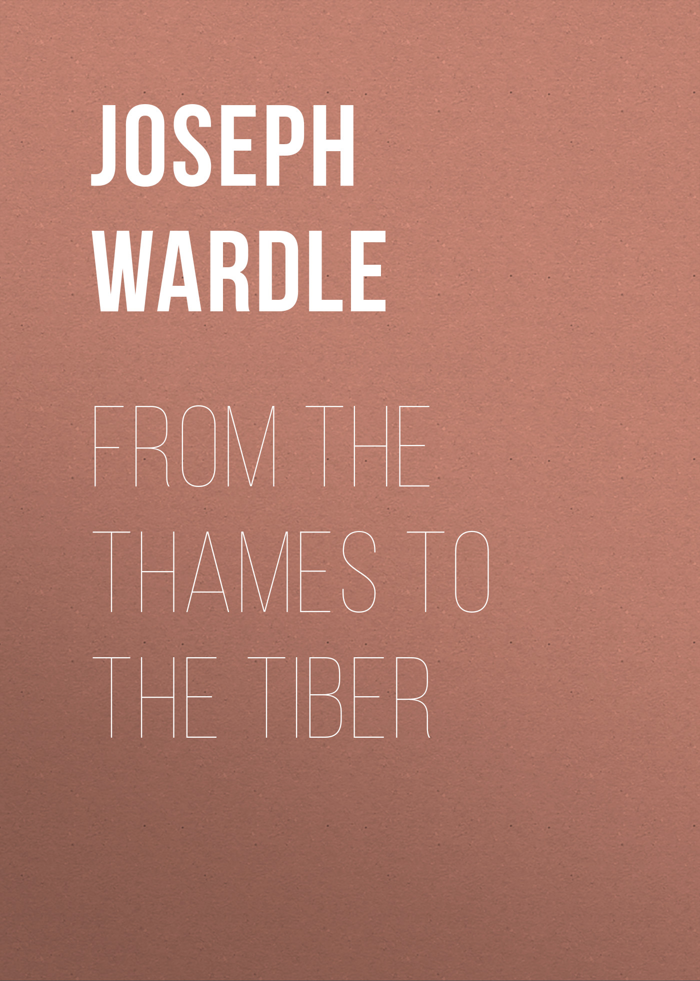 Joseph Wardle From the Thames to the Tiber joseph wardle from the thames to the tiber