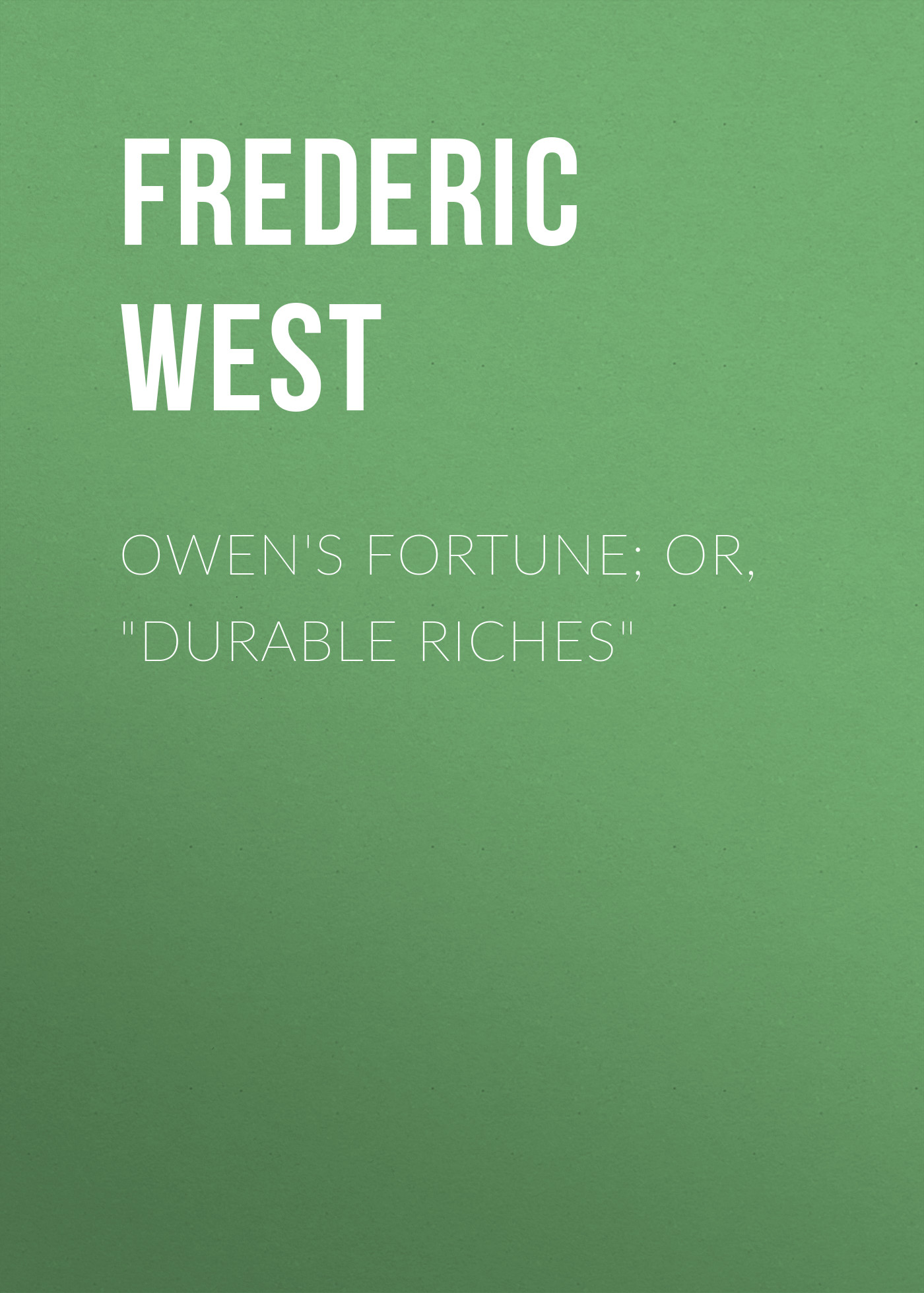 Frederic West Owen's Fortune; Or, Durable Riches frederic west owen s fortune or durable riches