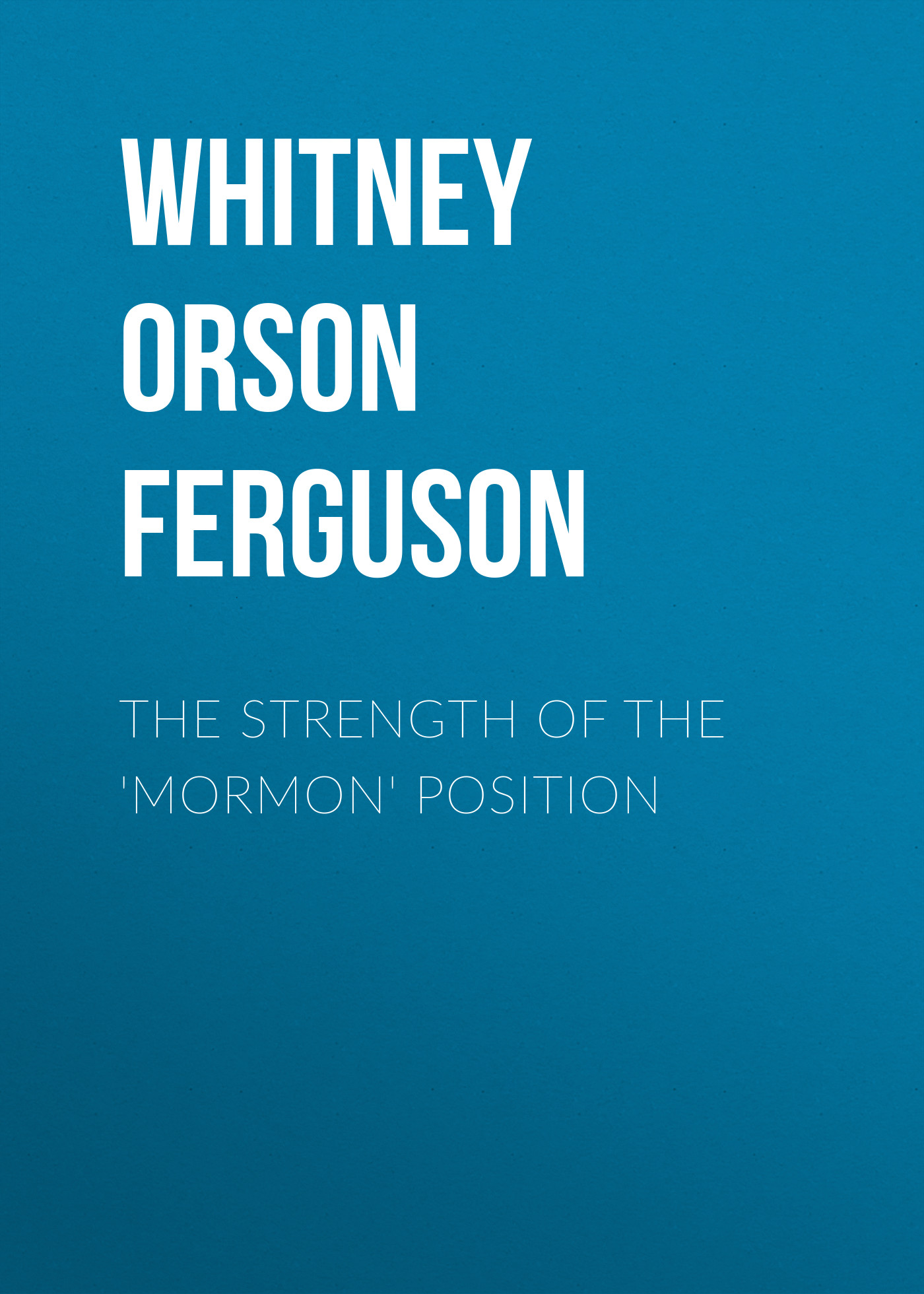 Whitney Orson Ferguson The Strength of the 'Mormon' Position ferguson n the square and the tower