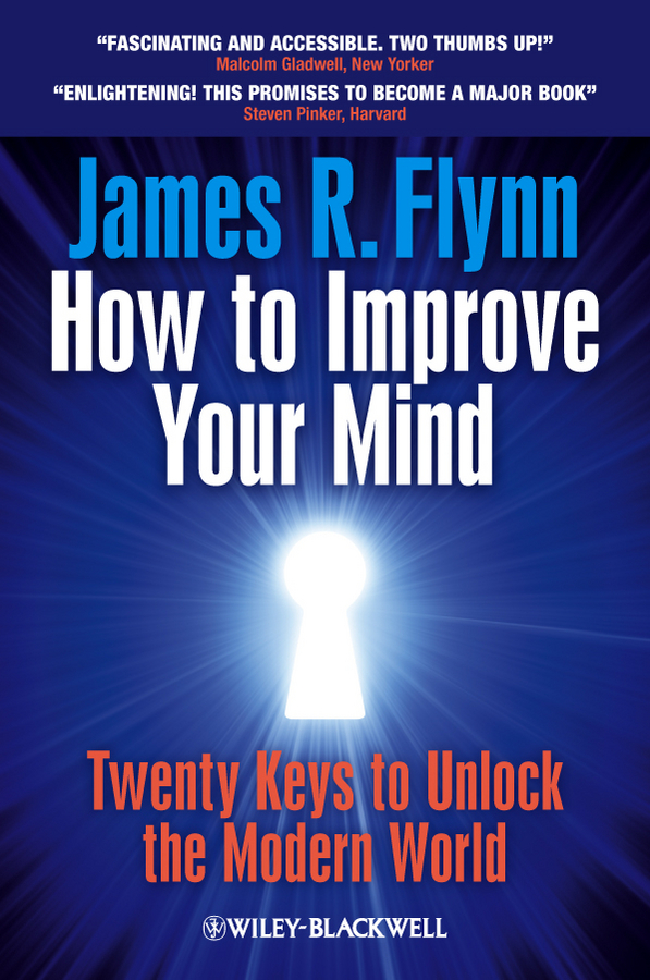 James R. Flynn How To Improve Your Mind. 20 Keys to Unlock the Modern World world crisis 1911 1918 the