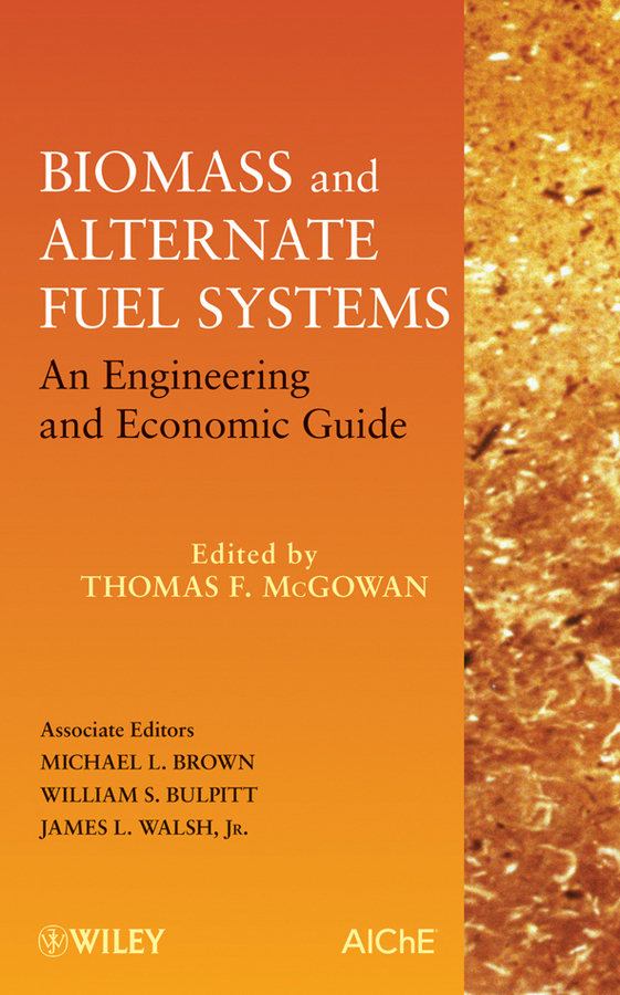 James Walsh L. Biomass and Alternate Fuel Systems. An Engineering and Economic Guide