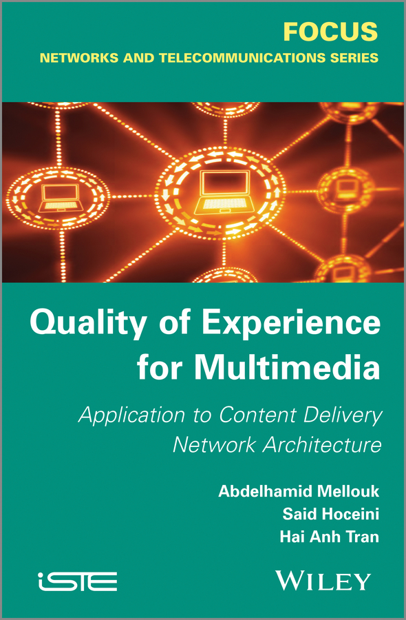 Abdelhamid Mellouk Quality of Experience for Multimedia. Application to Content Delivery Network Architecture the professor of desire