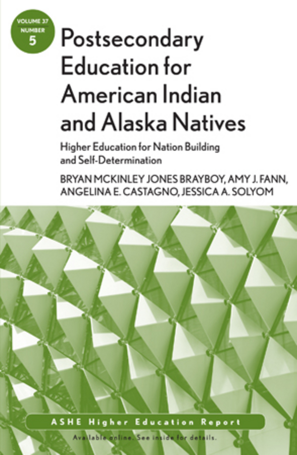 Jessica Solyom A. Postsecondary Education for American Indian and Alaska Natives: Higher Education for Nation Building and Self-Determination. ASHE Higher Education Report 37:5 ellis j richard in transition adult higher education governance in private institutions new directions for higher education number 159