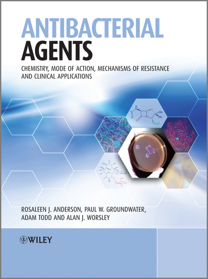 Rosaleen Anderson Antibacterial Agents. Chemistry, Mode of Action, Mechanisms of Resistance and Clinical Applications