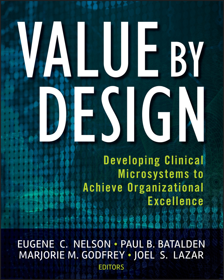 Joel Lazar S. Value by Design. Developing Clinical Microsystems to Achieve Organizational Excellence lazar khidekel and suprematism