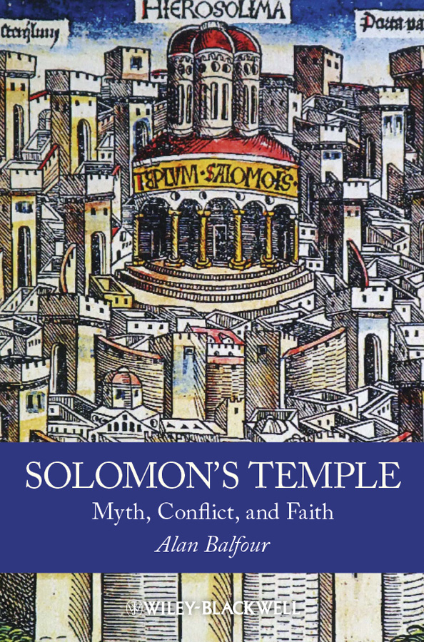 Alan Balfour Solomon's Temple. Myth, Conflict, and Faith mathews shailer the spiritual interpretation of history