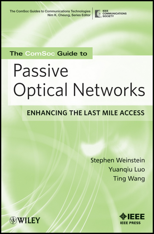 Yuanqiu Luo The ComSoc Guide to Passive Optical Networks. Enhancing the Last Mile Access next generation passive optical networks