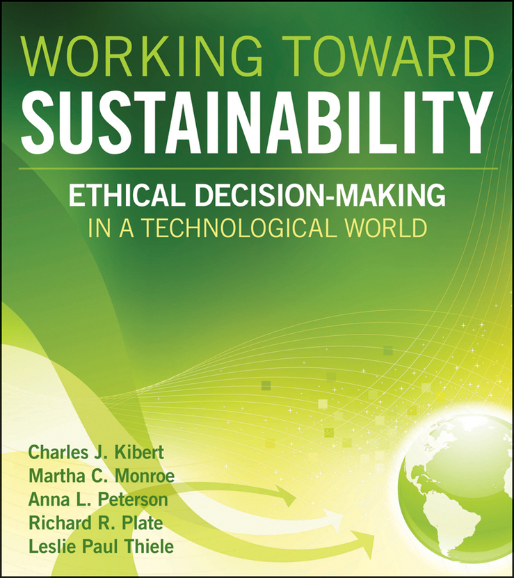 Charles Kibert J. Working Toward Sustainability. Ethical Decision-Making in a Technological World rubén morawicki o handbook of sustainability for the food sciences