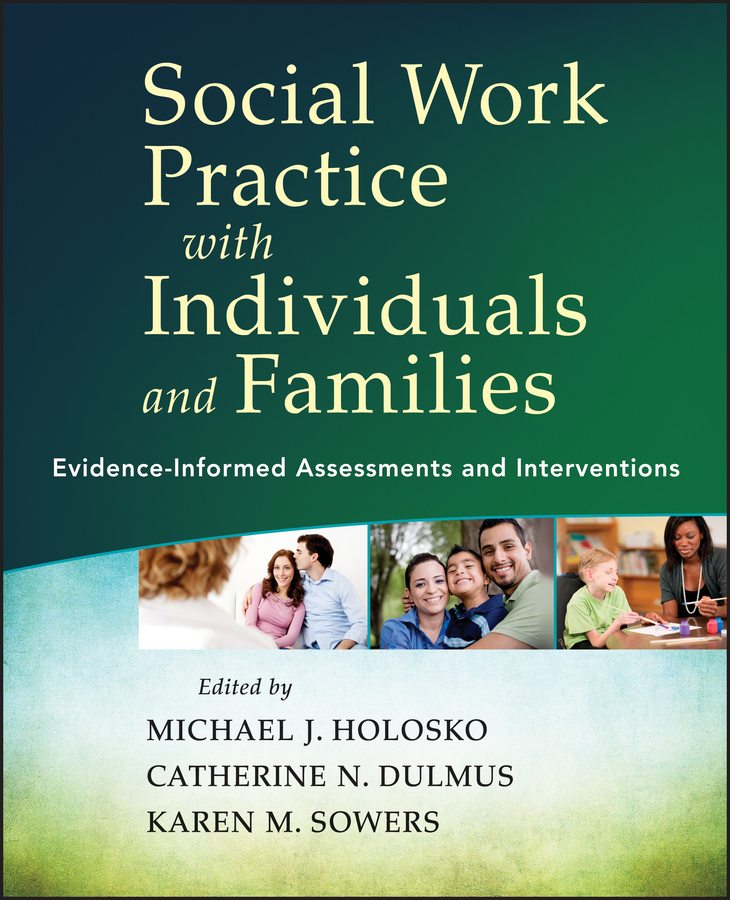 Karen Sowers M. Social Work Practice with Individuals and Families. Evidence-Informed Assessments and Interventions edward chadwick ontarian families genealogies of united empire loyalists and other pioneer families of upper canada