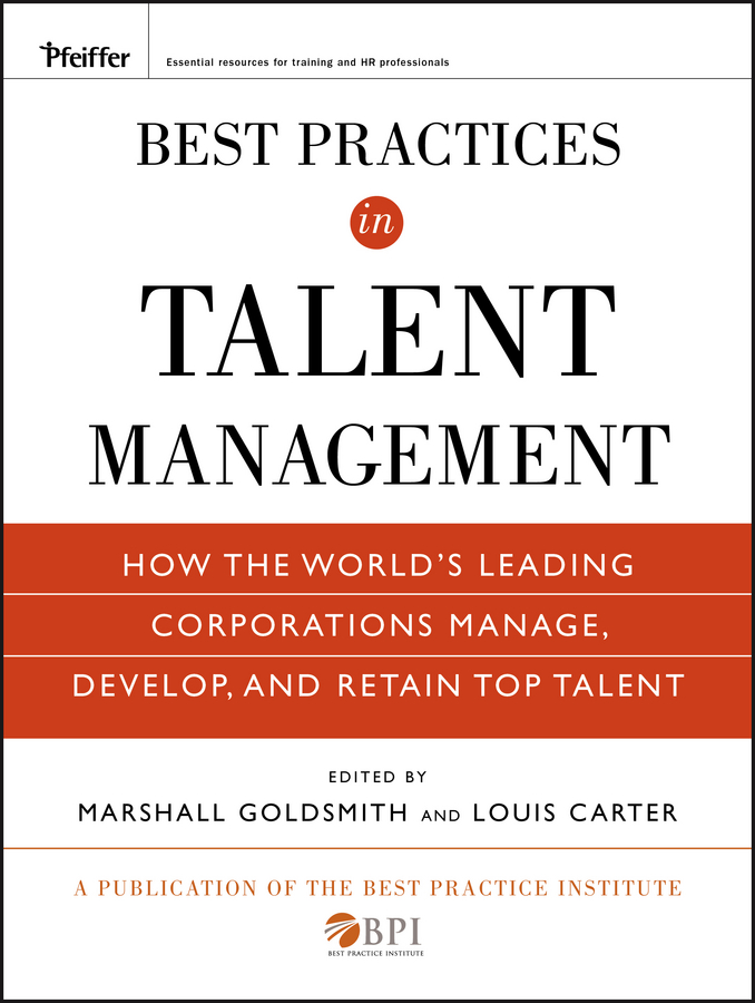 Marshall Goldsmith Best Practices in Talent Management. How the World's Leading Corporations Manage, Develop, and Retain Top Talent kevin kaiser becoming a top manager tools and lessons in transitioning to general management