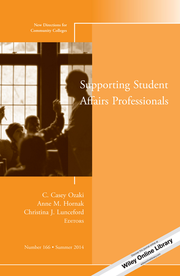 C. Ozaki Casey Supporting Student Affairs Professionals. New Directions for Community Colleges, Number 166 jeremy stringer the handbook of student affairs administration