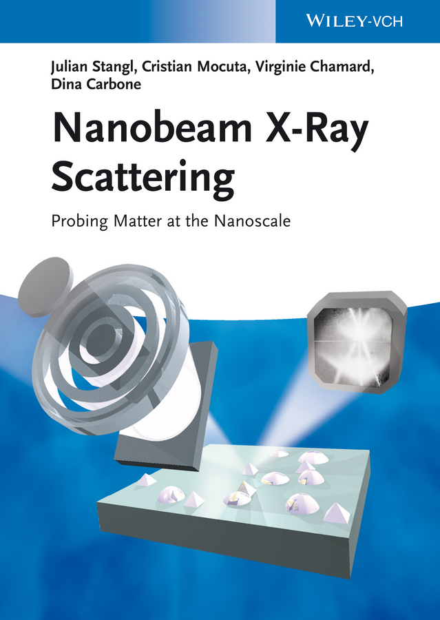 Julian Stangl Nanobeam X-Ray Scattering. Probing Matter at the Nanoscale konrad szacilowski infochemistry information processing at the nanoscale