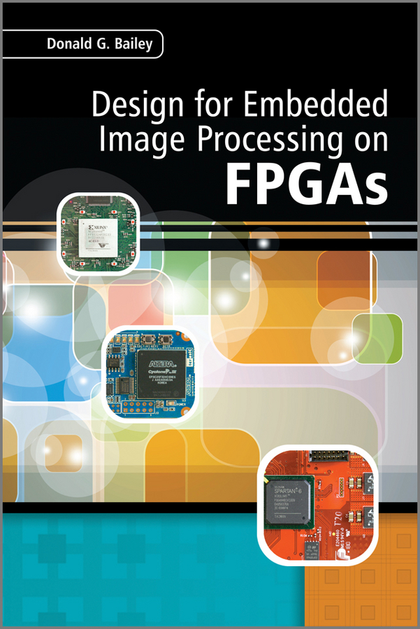 Donald Bailey G. Design for Embedded Image Processing on FPGAs donald bailey g design for embedded image processing on fpgas isbn 9780470828502