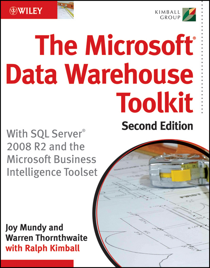Joy Mundy The Microsoft Data Warehouse Toolkit. With SQL Server 2008 R2 and the Microsoft Business Intelligence Toolset
