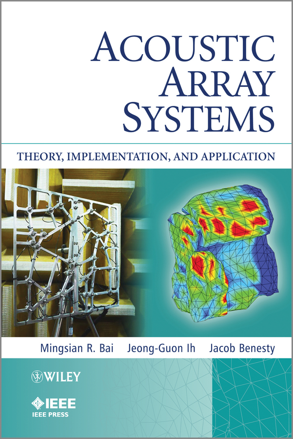 Jacob Benesty Acoustic Array Systems. Theory, Implementation, and Application kostadinov todor pavlov bistatic sar isar fsr theory algorithms and program implementation