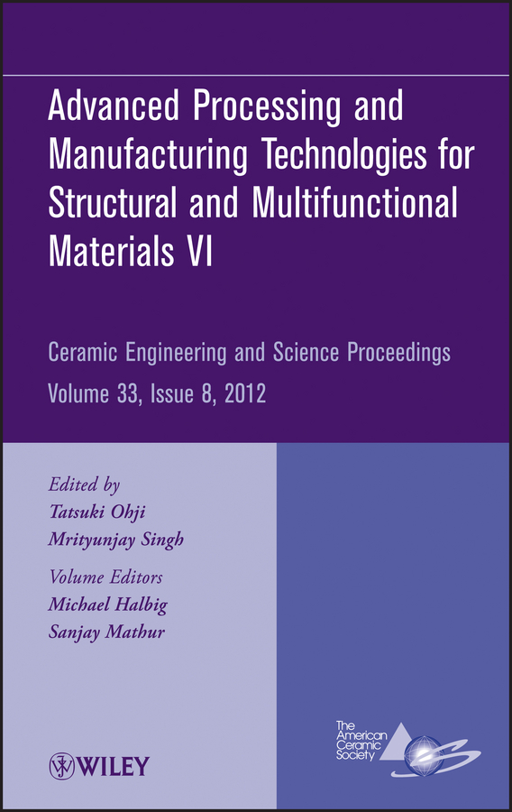 Mrityunjay Singh Advanced Processing and Manufacturing Technologiesfor Structural and Multifunctional Materials VI